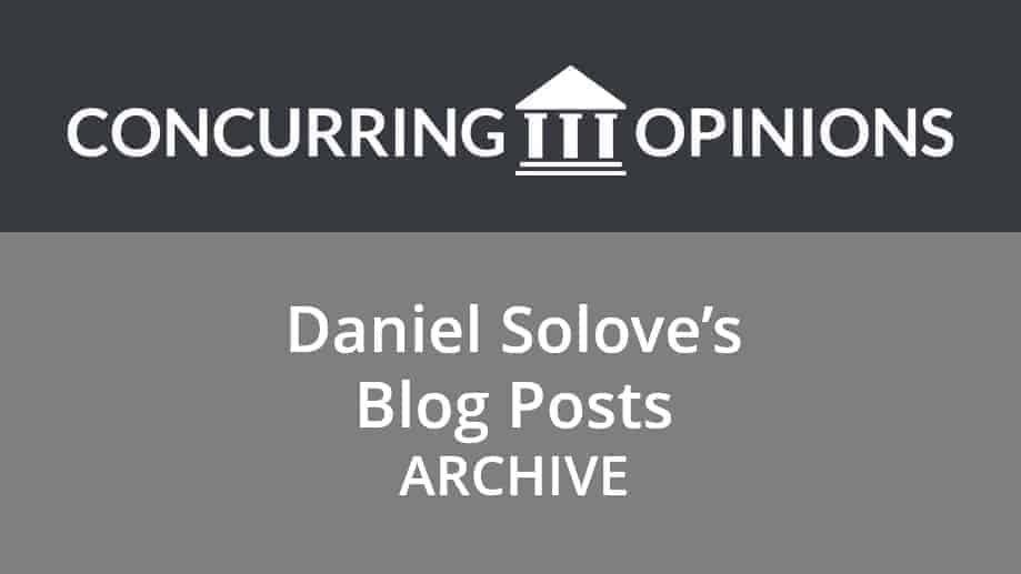 Concurring Opinions Archive Daniel Solove Posts