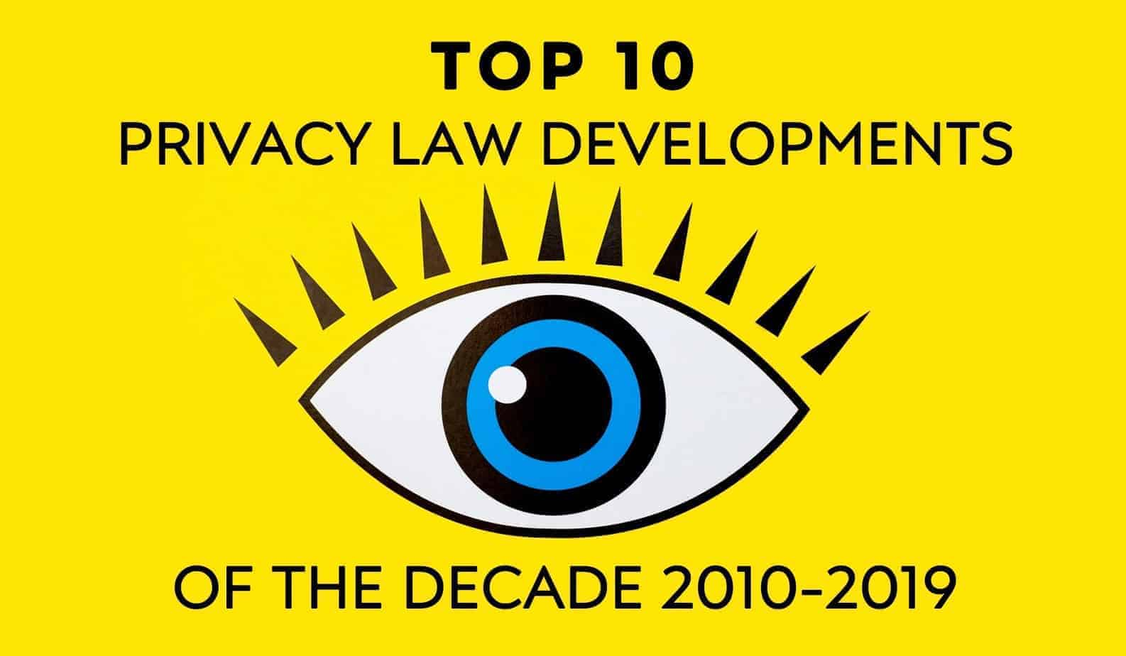 Top 10 Privacy Law Developments of the Decade 2010-2019 02